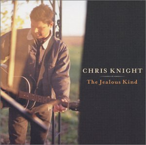 Chris Knight: The Jealous Kind