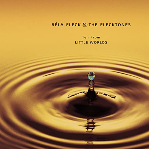 Bela Fleck and The Flecktones: Little Worlds/Ten From Little Worlds