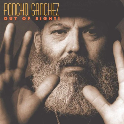 Poncho Sanchez: Out of Sight!