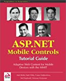 ASP.NET Mobile Controls: Tutorial Guide: Adaptive Web Content for Mobile Devices with the MMIT
