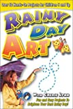 Rainy Day Art: Hands-On Craft Projects for Children 5 and Up