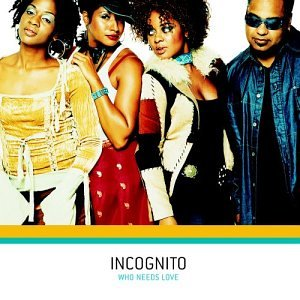 Incognito - Who Needs Love - Zortam Music