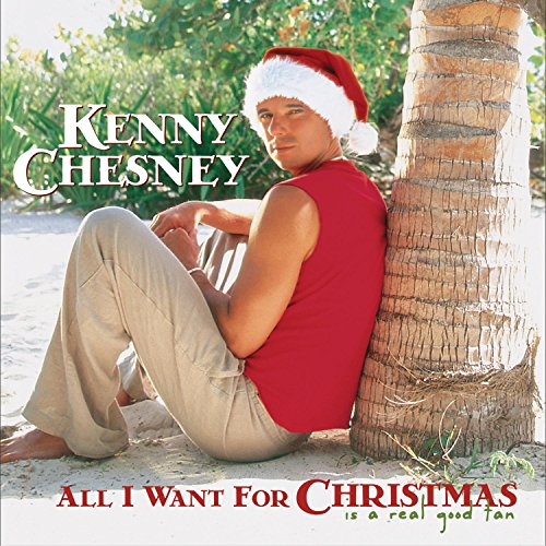 KENNY CHESNEY - All I Want For Christmas Is A Real Good Tan - Zortam Music
