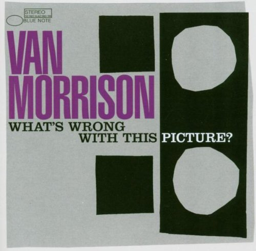 Van Morrison - Whats Wrong with This Picture - Zortam Music