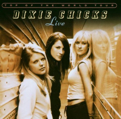 Dixie Chicks - Top of the World Tour: Live - Zortam Music