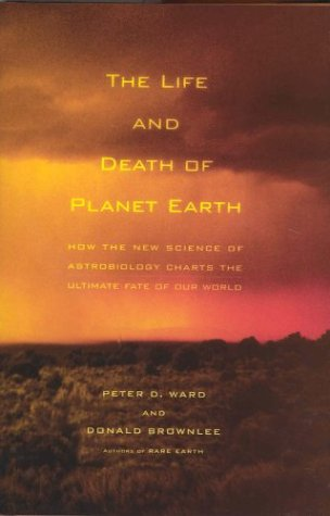 Buy the book The Life and Death of Planet Earth : How the New Science of Astrobiology Charts the Ultimate Fate of Our World by Peter D. Ward and Donald Brownlee