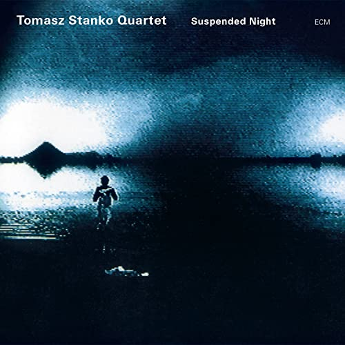 Tomasz Stanko Quartet: Suspended Night