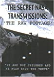 The Secret NASA Transmissions: The Raw Footage.