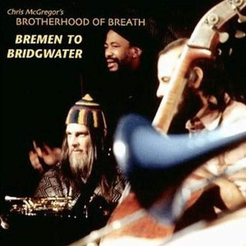 Brotherhood of Breath: Bremen to Bridgewater