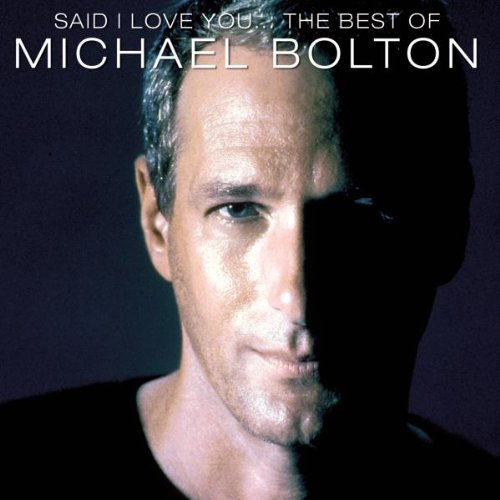 Michael Bolton - Said I Love You... - The Best Of Michael Bolton - Zortam Music
