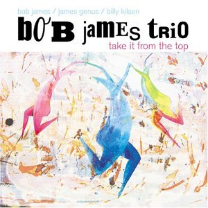 Bob James Trio: Take It From the Top