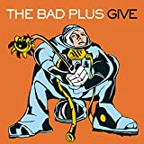 The Bad Plus: Give.