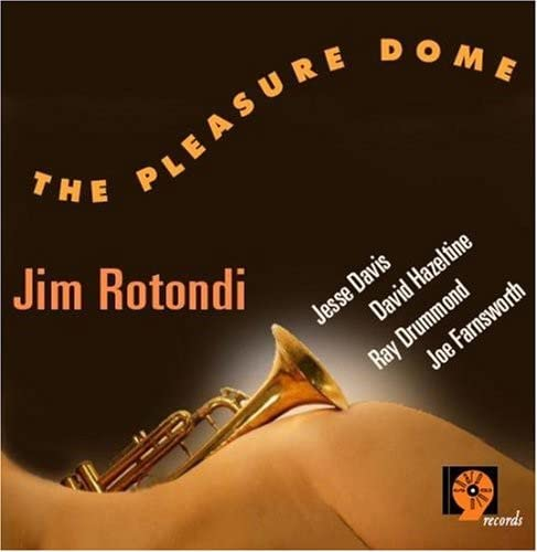Jim Rotondi: The Pleasure Dome