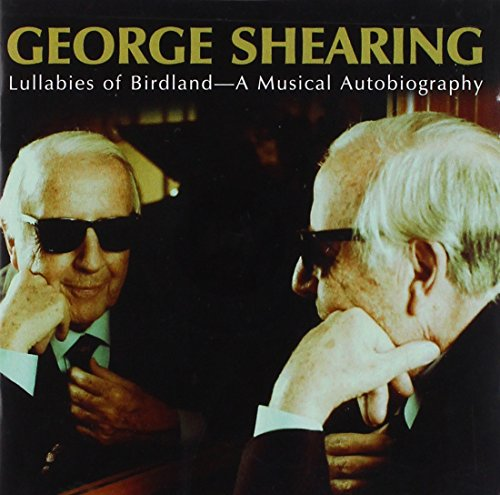 George Shearing: Lullabies of Birdland - A Musical Autobiography