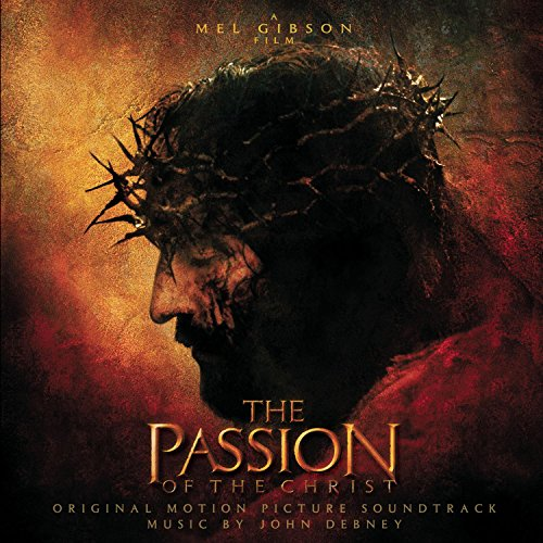 Original album cover of The Passion of the Christ (Score) by Nick Ingman, John Debney, Jan Hendrickse, Ron Allen, Aaron Martin, Shankar & Gingger [group], Ahmed El-Eshmer, Mel Gibson, Shannon Kingsbury, Tanya Tsarouska