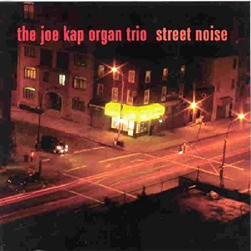 The Joe Kap Organ Trio: Street Noise