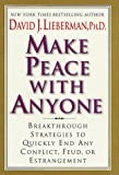 Make Peace with Anyone : Breakthrough Strategies to Quickly End Any Conflict, Feud, or Estrangement