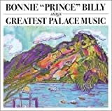 bonnie prince billy - greatest palace songs