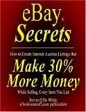 eBay Secrets : How to create Internet auction listings that make 30% more money while selling every item you list