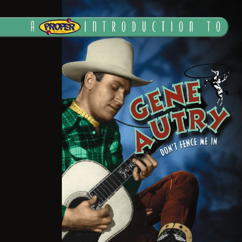 A Proper Introduction to Gene Autry: Don't Fence Me In