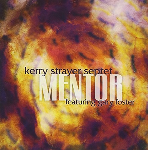Kerry Strayer Septet featuring Gary Foster: Mentor