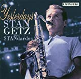 Stan Getz - Yesterdays: Stan Getz Plays Standards