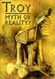 Troy - Myth or Reality?