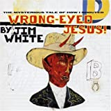 Album cover for Wrong Eyed Jesus