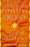Positive Energy: 10 Prescriptions for Transforming Fatigue, Stress, and Fear