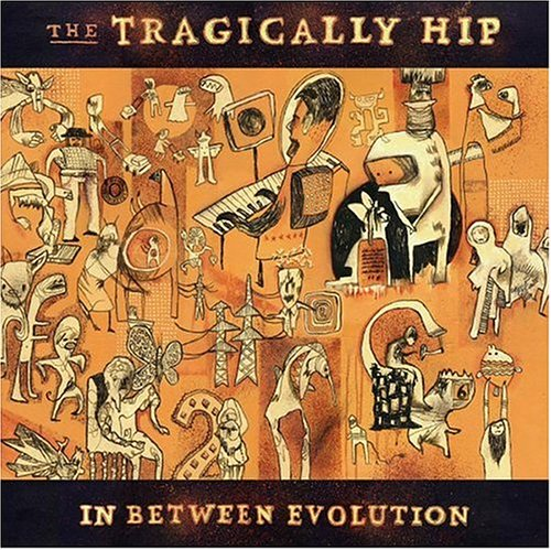 The Tragically Hip - In Between Evolution - Zortam Music
