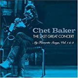 Chet Baker - The Last Great Concert: My Favorite Songs, Vol. 1 & 2