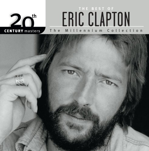 Eric Clapton - 20th Century Masters - The Millennium Collection: The Best of Eric Clapton - Zortam Music