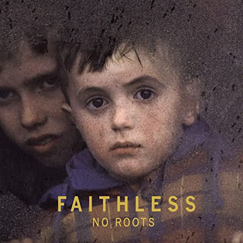 Faithless – No Roots (2004). Great album! I love Faithless but I didn't have