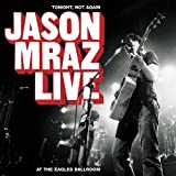 Jason Mraz - Tonight Not Again/Live at Eagles Ballroom