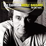The Essential Merle Haggard: The Epic Years