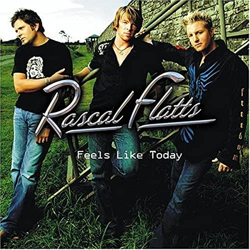 Rascal Flatts - Feels Like Today