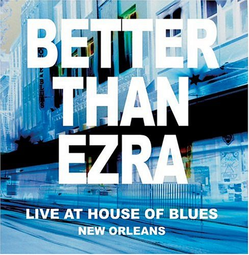 BETTER THAN EZRA - Live At The House Of Blues New Orleans - Zortam Music