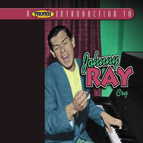 A Proper Introduction to Johnnie Ray: Cry
