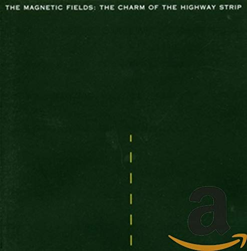 Magnetic Fields - The Charm of the Highway Strip - Zortam Music