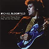 Michael Bloomfield: If You Love These Blues, Play �Em As You Please