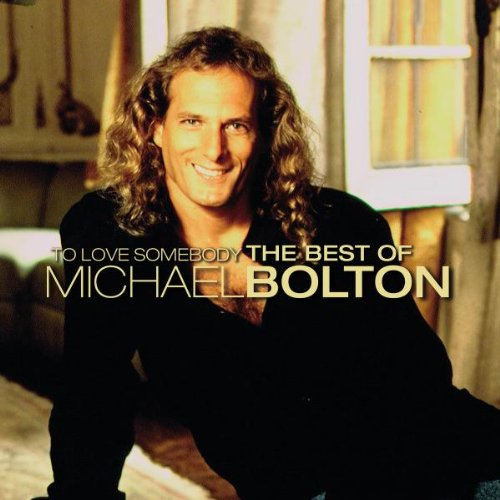 Michael Bolton - To Love Somebody - The Best Of Michael Bolton - Zortam Music