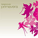 Album cover for Bargrooves, Volume 6: Primavera (disc 2)