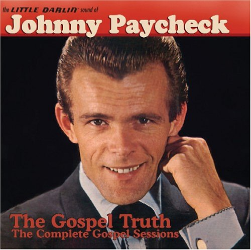 The Little Darlin' Sound of Johnny Paycheck: The Gospel Truth