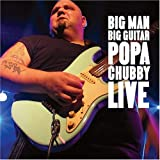 Cover of Big Man Big Guitar: Popa Chubby Live