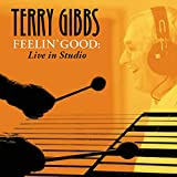 Terry Gibbs: Feelin' Good:  Live In The Studio