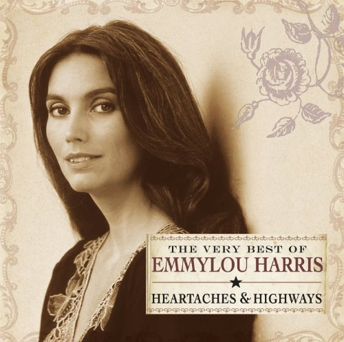 Emmylou Harris - The Very Best of Emmylou Harris: Heartaches and Highways