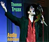 Thomas Truax, Audio Addiction