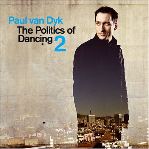Paul Van Dyk - The Politics Of Dancing 2 - Zortam Music