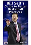 Bill Self's Guide to Better Basketball Practices by