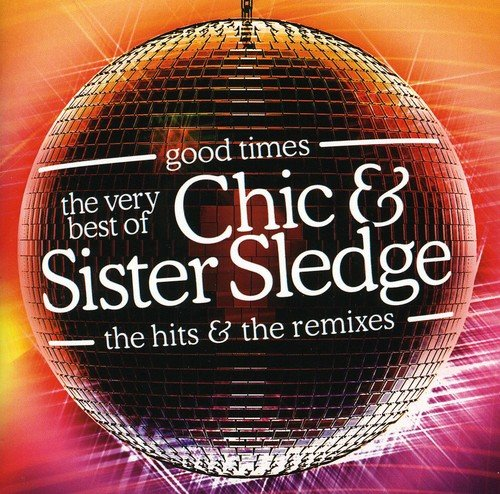 Chic - Good Times - The Very Best of Chic and Sister Sledge - Zortam Music
